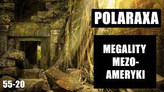 Polaraxa 55-20: Megality Mezoameryki