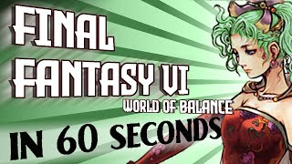 Final Fantasy VI Told in 60 Seconds: The World of Balance (Part I)