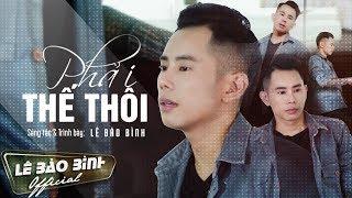 Phải Thế Thôi - Lê Bảo Bình  [ Lyrics MV ]