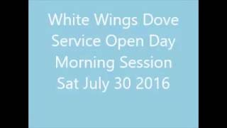 White Wings Dove Service Open Day Morning Session July 30 2016