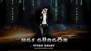 HGS GÜNGÖR - TiTAN HALAY ! Neu Yeni New Generation Music !
