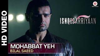 Mohabbat Yeh Full Video | Ishqedarriyaan | Mahaakshay, Evelyn Sharma  Mohit Dutta | Bilal Saeed