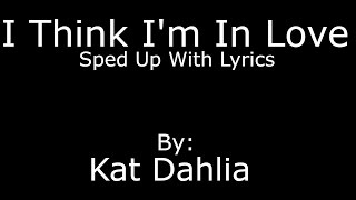 I Think I'm In Love   Kat Dahlia   SPED UP WITH LYRICS!