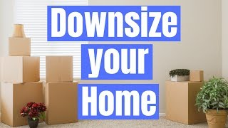 How to downsize your home: Best tips to make it easy and affordable