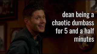 Dean Being A Chaotic Dumbass For 5 And A Half Minutes
