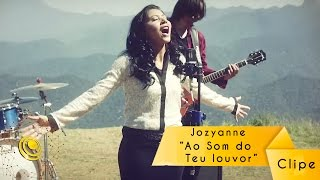 Jozyanne - Ao Som do Teu Louvor - (Video Oficial)