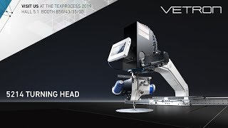 [ VISIT US ] AT THE TEXPROCESS 2019 - VETRON 5214 TURNING HEAD