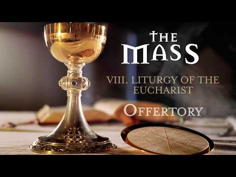The Mass: Part 8 – Liturgy of the Eucharist – Offertory
