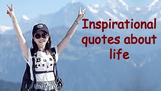 Inspirational Quotes about Life | Life Quotes and Sayings
