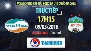 FULL   U19 Viettel vs U19 Hoàng Anh Gia Lai   VCK U19 Quốc Gia 2018