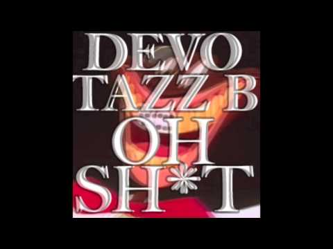 "Tazz B AND DEVO ""OH SHIT"""