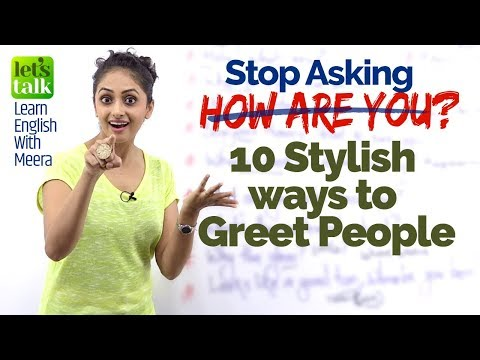 Stop asking the question - HOW ARE YOU? Learn10 Stylish Greetings in English.