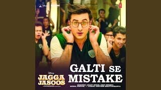 "Galti Se Mistake (From ""Jagga Jasoos"")"