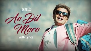 Shael's Ae Dil Mere with Lyrics | New Songs 2018 - YouTube