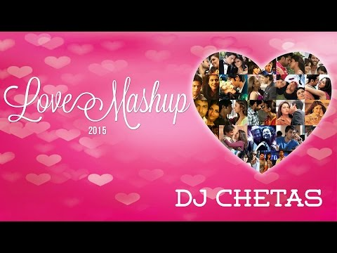 Love Mashup 2015 - DJ Chetas | Best Bollywood Mashup | Valentines Special Mp3