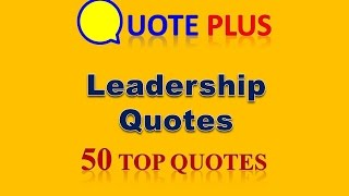 Leadership Quotes - 50 Top Quotes - Famous Inspirational Leadership Quotes Video