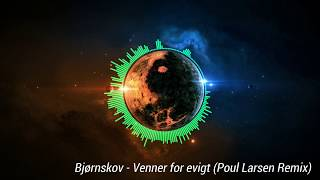 Bjørnskov   Venner For Evigt (Poul Larsen Remix)