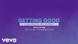 Lauren Alaina Getting Good (feat. Trisha Yearwood)