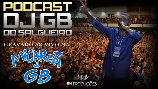 PODCAST :: DJ GB DO SALGUEIRO - GRAVADO AO VIVO NA MICARETA DO GB (18 ANOS)