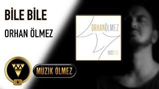 Orhan Ölmez - Bile Bile - Official Audio