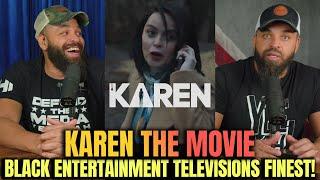 'Karen' The Movie.. Black Entertainment Televisions FINEST!