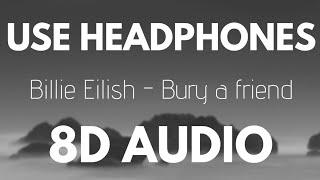 Billie Eilish - bury a friend (8D AUDIO)