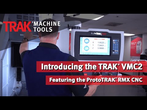 Introducing the TRAK VMC2 Vertical Machining Center