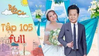 Bố là tất cả | tập 105 full: Minh Thảo thỏa ý nguyện khi được ba Hiếu dắt tay vào lễ đường ngày cưới