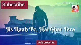 Jis Raah Pe Hai Ghar Tera New Whatsapp Status  Ady Presents