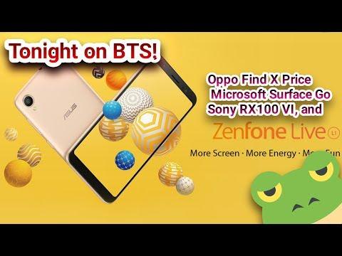 BTS Tech Talk 7/14/2018 – Asus Zenfone Live L1, Oppo Find X Price, Sony RX100 VI, Surface Go, & More