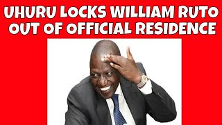 Uhuru Locks Ruto Out of Official Residence | The inside Story