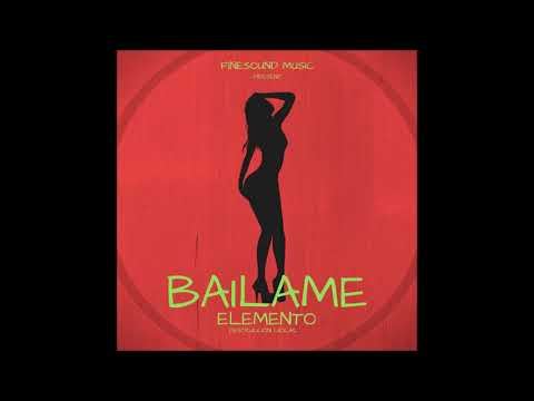🔥 BAILAME 💃 (FEB 2018) - Fine Sound Music ❌ Elemento DL (Audio Oficial)