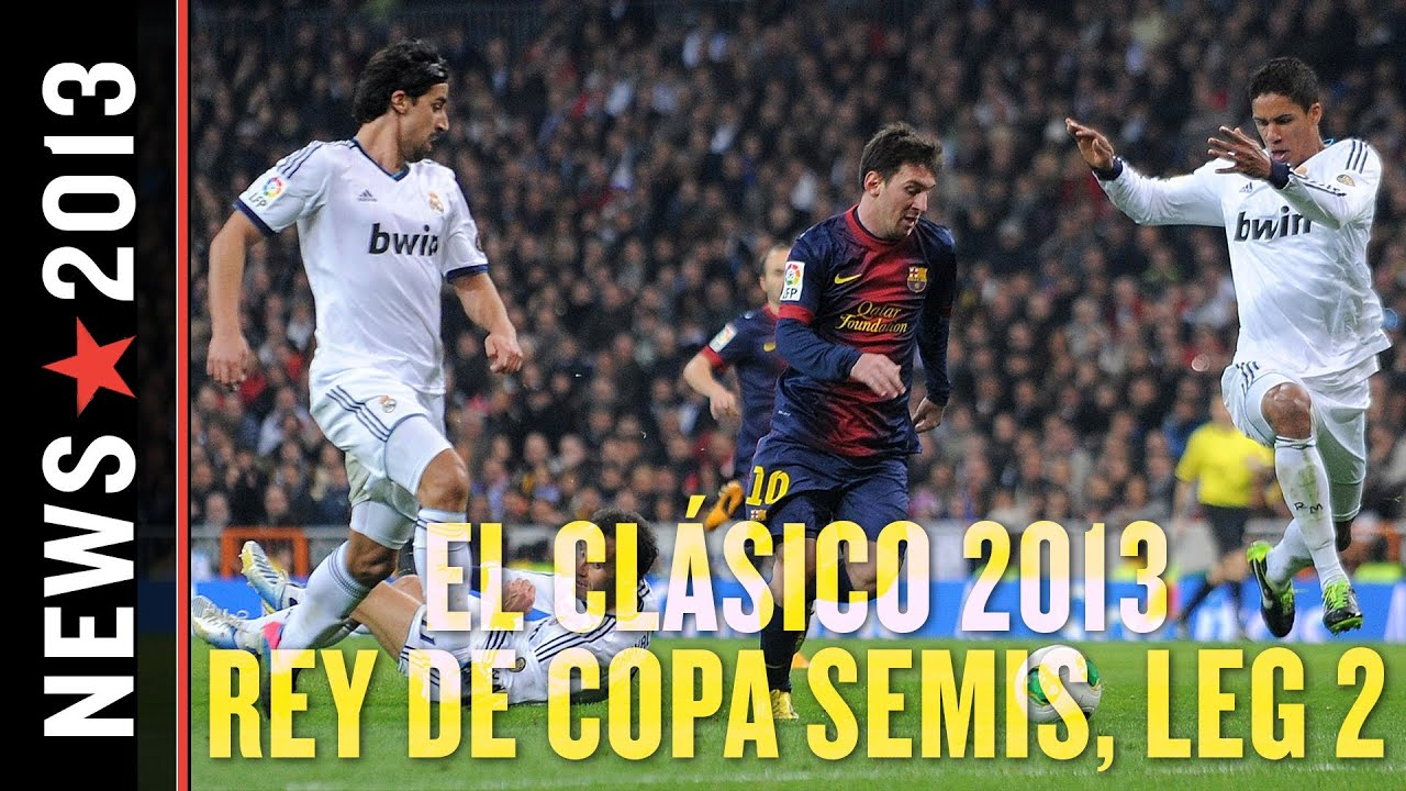 El Clásico 2013: Copa Del Rey Finals Berth on Line when Barcelona and Real Madrid Play Leg 2 thumbnail