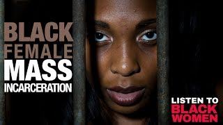 Black Female Incarceration- Why Aren't We Talking About It? | Listen To Black Women