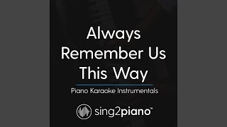 Always Remember Us This Way (Originally Performed By Lady Gaga) (Piano Karaoke Version)