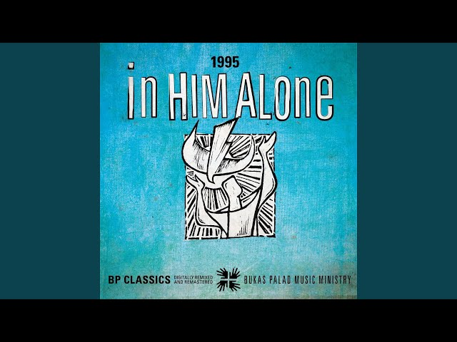 In Him Alone (1995) (feat. Cholo Mallilin) (Based on Psalm 62 Dedicated to Fr. Pedro Arrupe Sj)