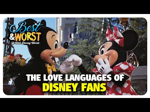 The Love Languages of Disney Fans | Best & Worst of Walt Disney World | 08/06/20