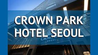 CROWN PARK HOTEL SEOUL 4* Южная Корея Сеул обзор – отель КРОУН ПАРК ХОТЕЛ СЕУЛ 4* Сеул видео обзор