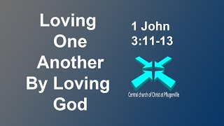 Love One Another by Loving God – Lord's Day Sermons – May 3 2020 – 1 John 3:11-13