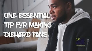 One Essential Tip for Creating Die Hard Fans