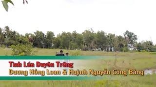 Tình Lúa Duyên Trăng – Huỳnh Nguyễn Công Bằng ft Dương Hồng Loan