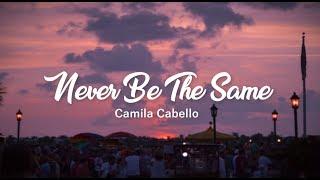 Never Be The Same   Camila Cabello (Lyrics)