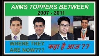 PAST AIIMS TOPPERS l WHERE THEY ARE NOW?? AIIMS TOPPERS आज कहा है ?? {PART 1} [2007-2011]
