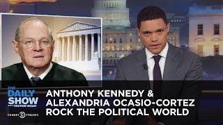 Anthony Kennedy & Alexandria Ocasio-Cortez Rock the Political World | The Daily Show