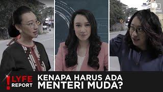 Lyfe Report: Kenapa Harus Ada Menteri Muda?