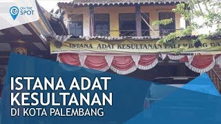 Istana Adat Kesultanan Palembang Darussalam, Saksi Sejarah Kejayaaan masa Kesultanan