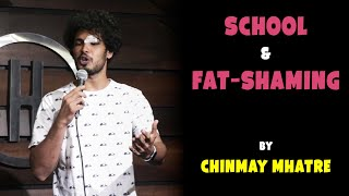 School & Fat-shaming | Stand Up Comedy by Chinmay Mhatre