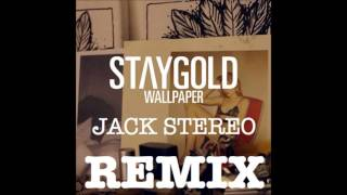 StayGold - Wallpaper (Jack Stereo Remix).