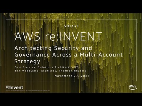 AWS re:Invent 2017: Architecting Security and Governance Across a Multi-Account Stra (SID331)
