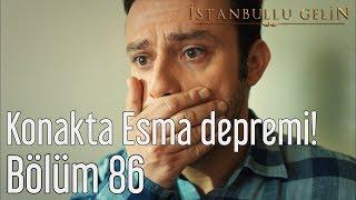 İstanbullu Gelin 86. Bölüm - Konakta Esma Depremi!